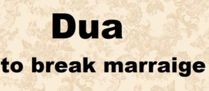 http://www.duasinislam.com/dua-to-break-marriage/dua-to-break-unlawful-marriage/