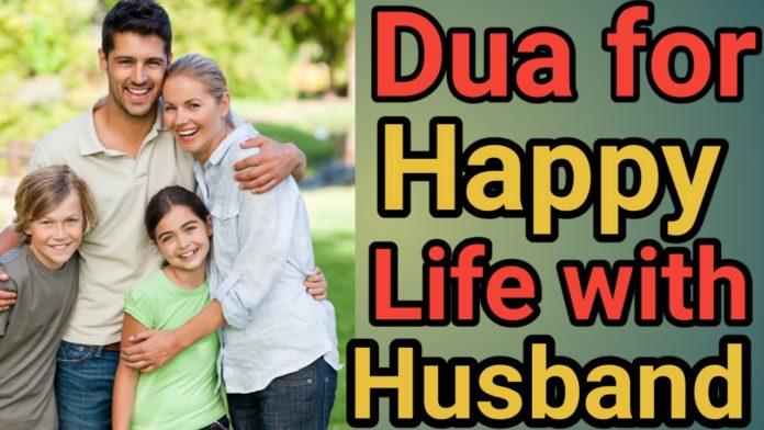 http://www.duasinislam.com/dua-for-happy-life/dua-for-happy-life-with-husband/