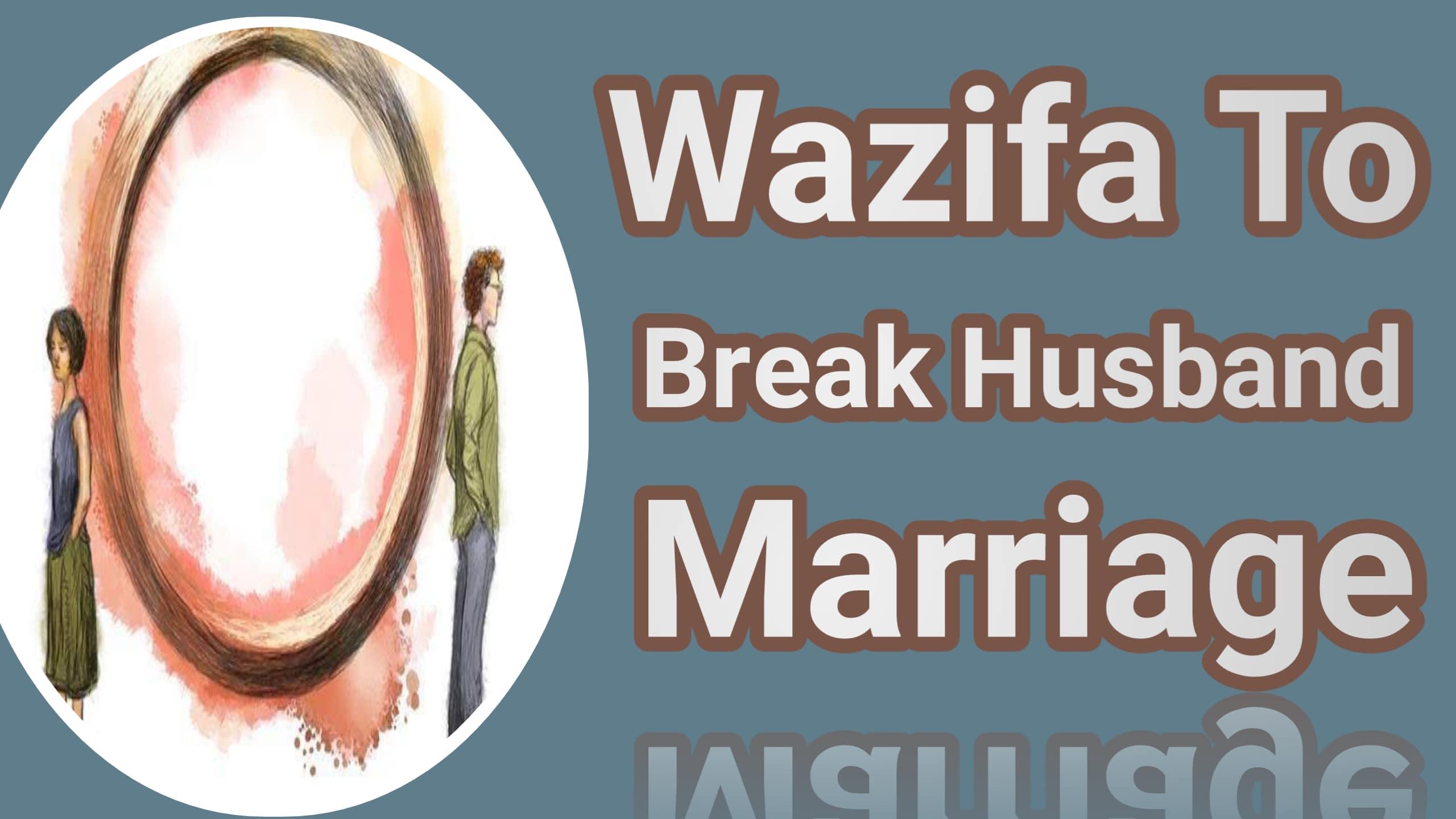 Wazifa to break husband marriage