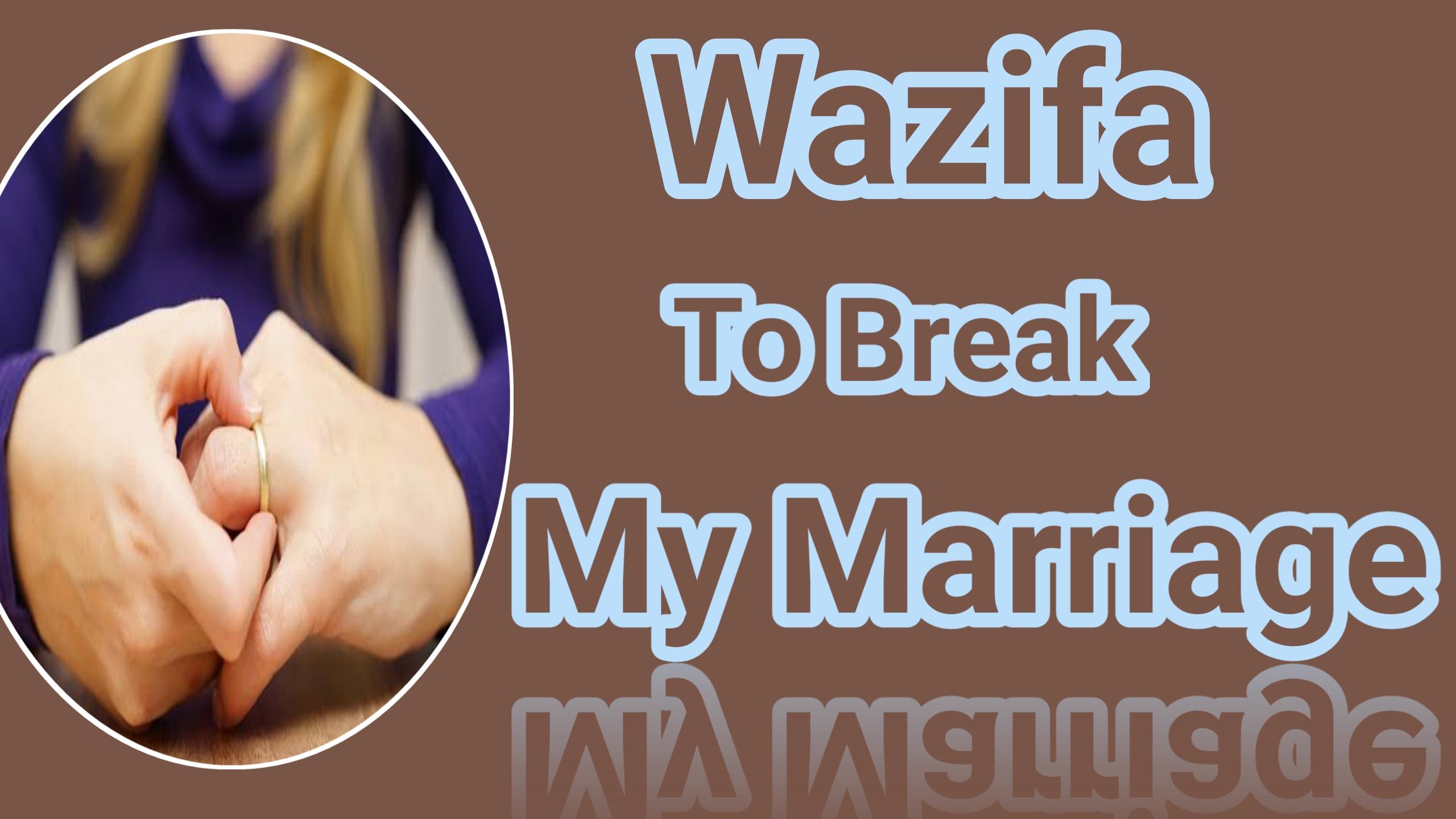 Wazifa to break my marriage